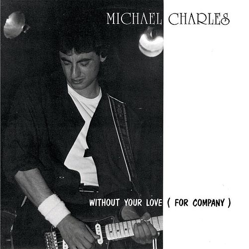Play & Download Without Your Love (For Company) by Michael Charles | Napster