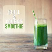 Play & Download Chill & Lounge Smoothie by Various Artists | Napster