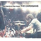 Play & Download First Band On The Moon by The Cardigans | Napster