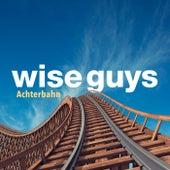Achterbahn von Wise Guys