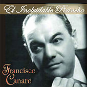 Play & Download El Inolvidable Pirincho by Francisco Canaro | Napster