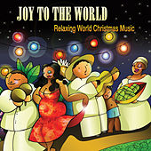 Joy to the World: Relaxing World Christmas Music by Various Artists