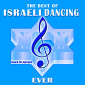 The Best of Israeli Dancing, Ever by David & The High Spirit