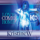 Play & Download Love Come Home (Pt. 1) by Kristine W. | Napster
