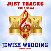 Just Tracks for a Great Jewish Wedding by David & The High Spirit