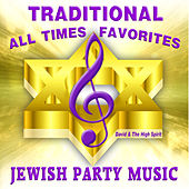 Play & Download Traditional All Time Favorites Jewish Party Music by David & The High Spirit | Napster
