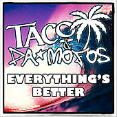 Everything's Better by Taco & Da Mofos