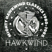 Play & Download Mighty Hawkwind Classics 1980-1985 by Hawkwind | Napster