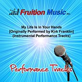 My Life Is in Your Hands (Originally Performed by Kirk Franklin) [Instrumental Performance Tracks] by Fruition Music Inc.