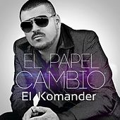 Play & Download El Papel Cambio by El Komander | Napster