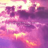 Play & Download Where You Are by Mansions on the Moon | Napster