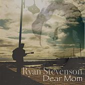 Dear Mom by Ryan Stevenson