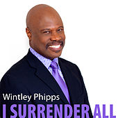 I Surrender All by Wintley Phipps