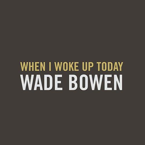 Play & Download When I Woke up Today by Wade Bowen | Napster