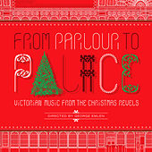 From Parlour to Palace: Victorian Music from the Christmas Revels by The Christmas Revels