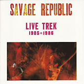 Live Trek 1985-1986 by Savage Republic
