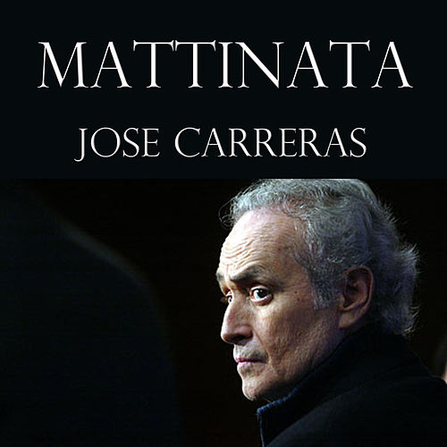 Mattinata von Jose Carreras