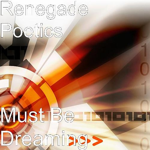 Play & Download Must Be Dreaming by Renegade Poetics | Napster
