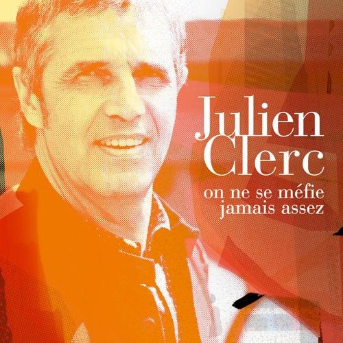On ne se méfie jamais assez de Julien Clerc