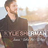 Play & Download Jesus, Take the Wheel by Kyle Sherman | Napster