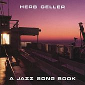 A Jazz Song Book (feat. Walter Norris, John Schröder, Mike Richmond & Adam Nussbaum) by Herb Geller