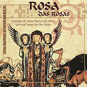 Rosa das Rosa: Cantigas de Santa Maria & Other Spiritual Songs for the Virgin by The Rose Ensemble