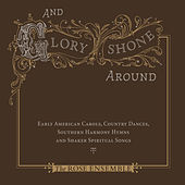 And Glory Shone Around: Early American Carols, Country Dances, Southern Harmony Hymns & Shaker Spiritual Songs by Various Artists