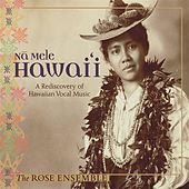Nā Mele Hawai'i: A Rediscovery of Hawaiian Vocal Music by The Rose Ensemble