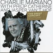 Play & Download The Great Concert Stuttgart (feat. Philip Catherine & Jasper van't Hof) [Live] by Charlie Mariano | Napster