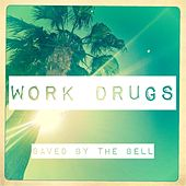 Play & Download Saved By the Bell by Work Drugs | Napster