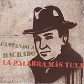 Play & Download La Palabra Más Tuya. Cantando a Machado by Various Artists | Napster