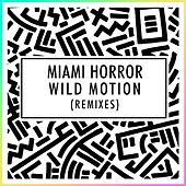 Wild Motion (Set It Free) - Remixes by Miami Horror