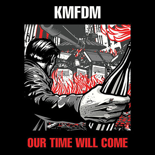 Play & Download Our Time Will Come by KMFDM | Napster