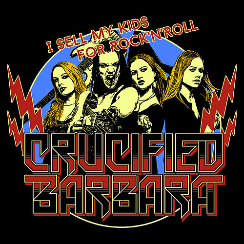 Play & Download I Sell My Kids For Rock'N'Roll by Crucified Barbara | Napster