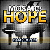 Play & Download Mosaic: Hope by Isaac Shepard | Napster