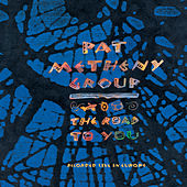 The Road To You--Recorded Live In Europe von Pat Metheny