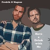 Have a Drink with Me by Fredrik