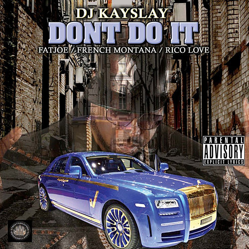 Don't Do It (feat. Fat Joe, French Montana & Rico Love) von DJ Kayslay