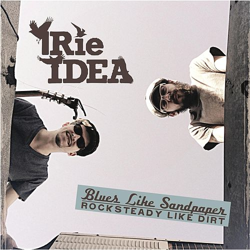 Blues Like Sandpaper | Rocksteady Like Dirt by Irie Idea