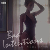 Bad Intentions by Niykee Heaton
