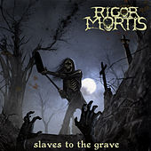 Play & Download Slaves to the Grave by Rigor Mortis | Napster