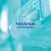 Play & Download Hard Day Blues - Roots of Chicago Blues with Muddy Waters, Scrapper Blackwell, Big Maceo, Sonny Boy Williamson, Big Bill Broonzy, And More! by Various Artists | Napster