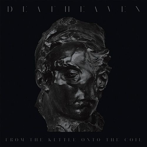 From the Kettle Onto the Coil by Deafheaven