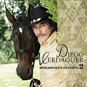 Play & Download Mexicano Hasta Las Pampas 2 by Diego Verdaguer | Napster
