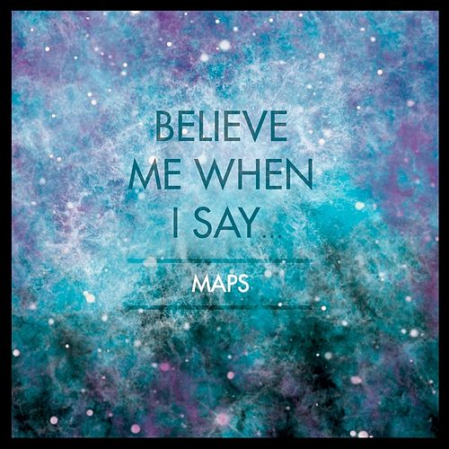 Believe Me When I Say... by Maps