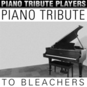 Piano Tribute to Bleachers by Piano Tribute Players