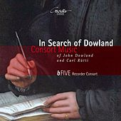 In Search of Dowland: Consort Music of John Dowland & Carl Rutti by B-Five Recorder Consort