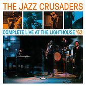 Play & Download Complete Live at the Lighthouse '62 (Bonus Track Version) by The Crusaders | Napster