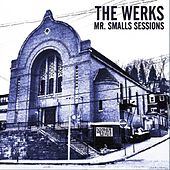 Play & Download Mr. Smalls Sessions by The Werks | Napster