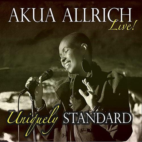 Play & Download Uniquely Standard, Akua Allrich Live! by Akua Allrich | Napster